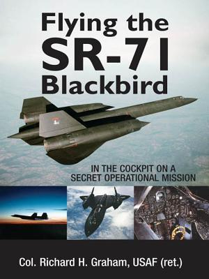 Flying the Sr-71 Blackbird: In the Cockpit on a Secret Operational Mission