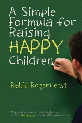 A Simple Formula for Raising Happy Children by Roger Herst