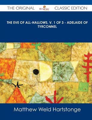 The Eve of All-Hallows, V. 1 of 3 - Adelaide of Tyrconnel - The Original Classic Edition  by  Matthew Weld Hartstonge