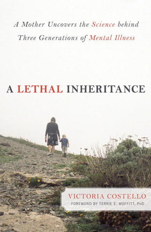 A Lethal Inheritance: A Mother Uncovers the Science behind Three Generations of Mental Illness