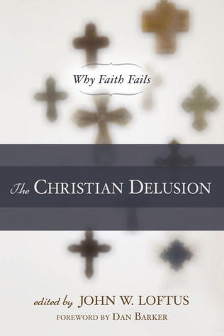 The Christian Delusion by John W. Loftus