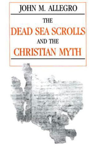 The Dead Sea Scrolls and the Christian Myth by John Marco Allegro
