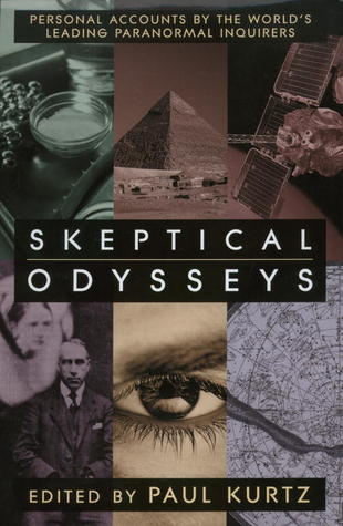 Skeptical Odysseys: Personal Accounts by the World's Leading Paranormal Inquirers
