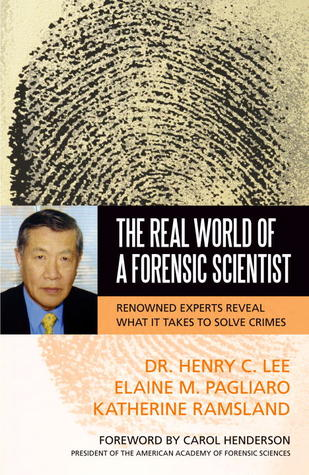 The Real World of a Forensic Scientist by Henry C. Lee
