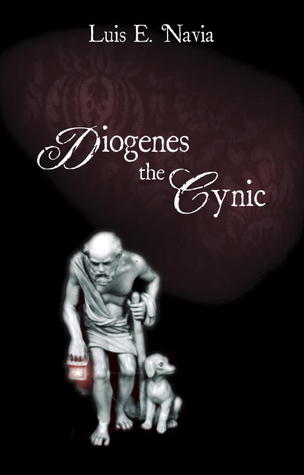 Diogenes The Cynic by Luis E. Navia