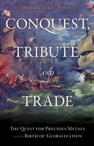 Conquest, Tribute, and Trade: The Quest for Precious Metals and the Birth of Globalization
