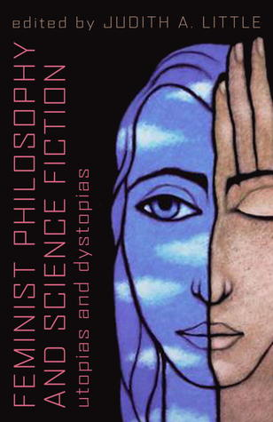 Feminist Philosophy And Science Fiction by Judith A. Little