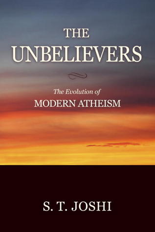 The Unbelievers by S.T. Joshi