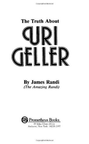 The Truth About Uri Geller by James Randi