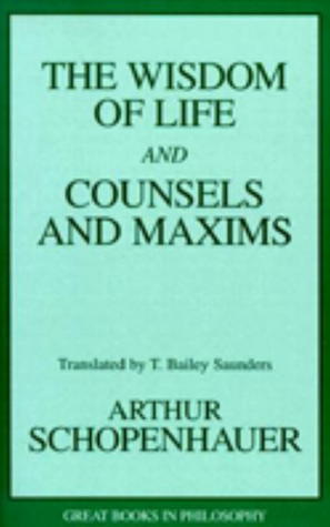 Wisdom of Life and Counsels and Maxims by Arthur Schopenhauer