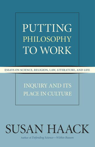 Putting Philosophy to Work: Inquiry and Its Place in Culture, Essays on Science, Religion, Law, Literature, and Life