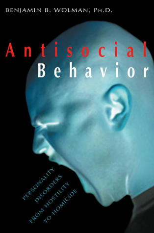 Antisocial Behavior: Personality Disorders from Hostility to Homicide