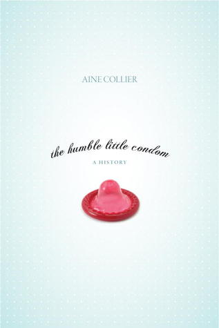The Humble Little Condom by Anne Collier
