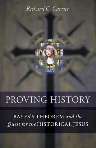Proving History by Richard Carrier