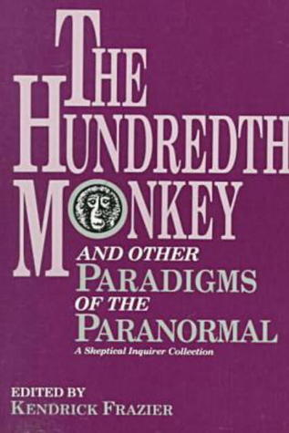 The Hundredth Monkey and Other Paradigms of the Paranormal: A Skeptical Inquirer Collection