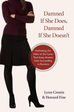 Damned If She Does, Damned If She Doesn't by Lynn Cronin