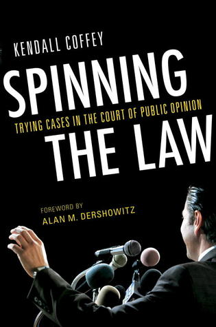 Spinning the Law: Trying Cases in the Court of Public Opinion
