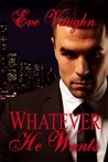 Whatever He Wants by Eve Vaughn