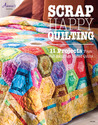 Scrap Happy Quilting: 11 Projects From Wall Hangings to Bed Quilts