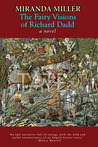 The Fairy Visions of Richard Dadd: A Novel