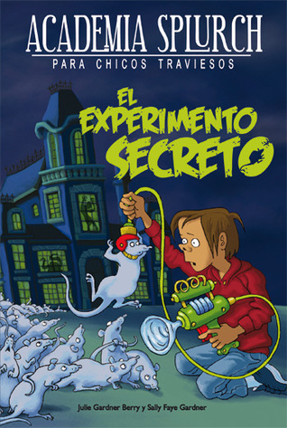 El experimento secreto (Splurch Academy for Disruptive Boys #1)