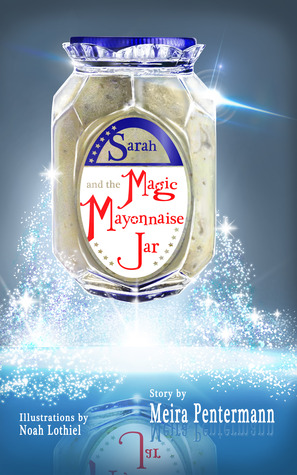 Sarah and the Magic Mayonnaise Jar by Meira Pentermann