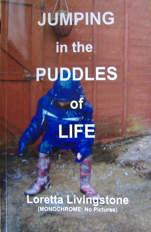 Jumping in the Puddles of Life by Loretta Livingstone
