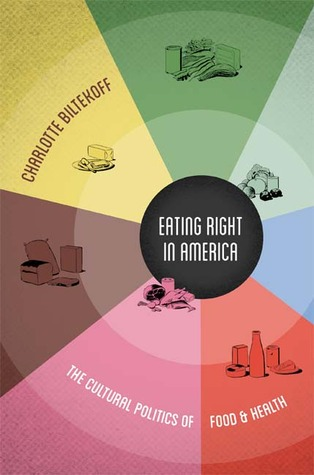 Eating Right in America by Charlotte Biltekoff