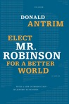 Elect Mr. Robinson for a Better World: A Novel
