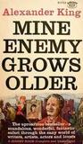 Mine Enemy Grows Older by Alexander King