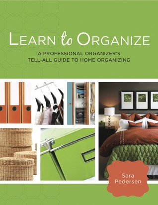 Learn to Organize: A Professional Organizers Tell-All Guide to Home Organizing