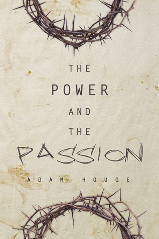 The Power and The Passion by Adam Houge