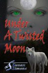 Under a Twisted Moon by Susan Simone