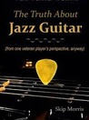 The Truth About Jazz Guitar