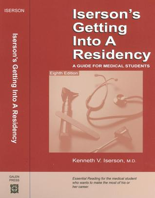 "Iserson""s Getting into a Residency: A Guide for Medical Students Kenneth V. Iserson"