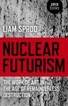 Nuclear Futurism: The Work of Art in the Age of Remainderless Destruction