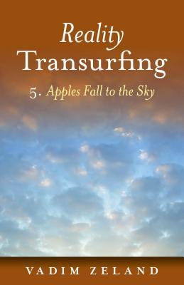Reality Transurfing 5: Apples Fall to the Sky