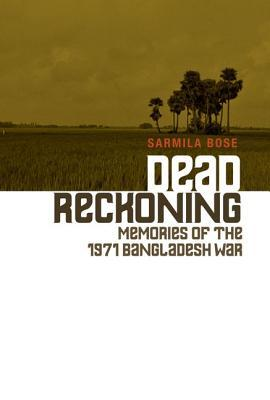 Dead Reckoning: Memories of the 1971 Bangladesh War