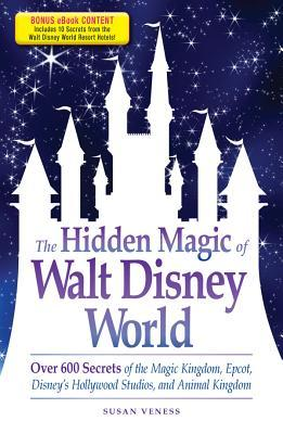 The Hidden Magic of Walt Disney World - Special eBook Edition by Susan Veness