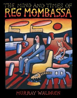 Download free The Mind and Times of Reg Mombassa by Murray Waldren PDF