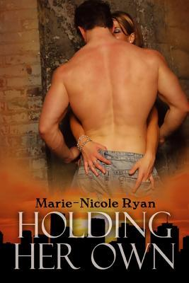 Holding Her Own by Marie-Nicole Ryan
