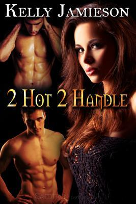 2 Hot 2 Handle by Kelly Jamieson