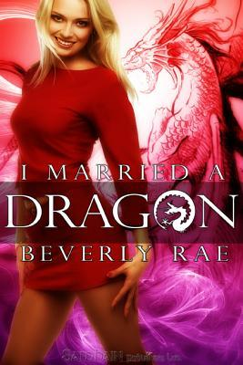 I Married a Dragon by Beverly Rae