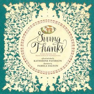 Giving Thanks: Poems, Prayers, and Praise Songs of Thanksgiving
