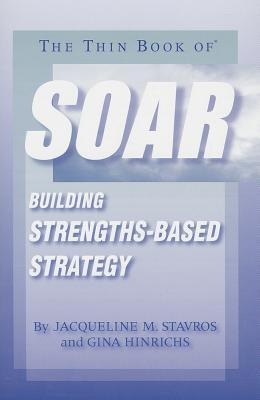 The Thin Book of Soar: Building Strengths-Based Strategy