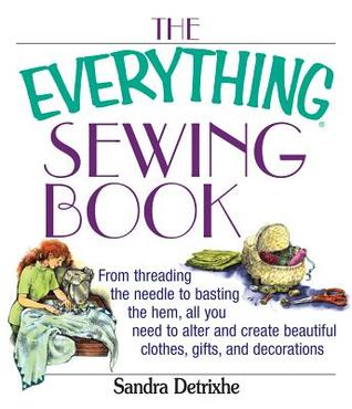 The Everything Sewing Book by Sandra Detrixhe