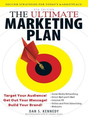 The Ultimate Marketing Plan, 4th Edition by Dan S. Kennedy