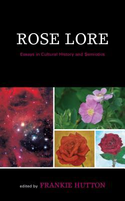 Rose Lore: Essays in Semiotics and Cultural History