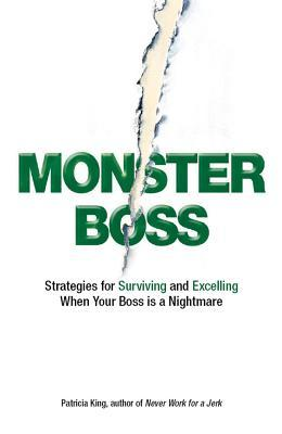 Monster Boss: Strategies for Surviving and Excelling When Your Boss Is a Nightmare