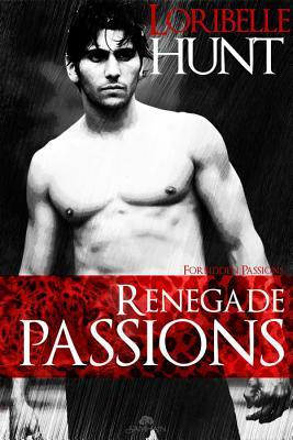 Renegade Passions by Loribelle Hunt